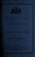 view Specification of Alexander Melville Clark : treating sewage, &c.