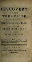 view A discovery of the true cause of the wonderful multiplication of corn; with some general remarks upon the nature of trees and plants
