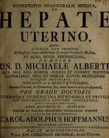 view Dissertatio inauguralis medica de hepate uterino / Quam ... praeside Dn. D. Michaele Alberti ... anno MDCCXXXV ... subjiciet author respondens Carol. Adolphus Hoffmannus.
