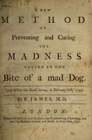 view A new method of preventing and curing the madness caused by the bite of a mad dog. Laid before the Royal Society, in February last, 1741