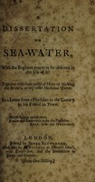 view A dissertation on sea-water : with the regimen proper to be observed in the use of it. Together with some practical hints on drinking the spaws, or any other medicinal waters. In a letter from a physician in the country to his friend in the town.