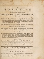 view A treatise on the various lengths of the days, nights and twilights : with tables of latitude and longitude of the most eminent towns, harbours, headlands, and islands in the world ...