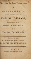 view Nature the best physician: a matter of fact, evinced from a most remarkable variolous case, communicated by the learned Dr. Wilmot to the Late Dr. Mead. And now set forth in a poetical narrative