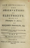 view New experiments and observations on electricity. : Made at Philadelphia in America. / By Benjamin Franklin, Esq; and communicated in several letters to P. Collinson, Esq; of London, F.R.S. Part II.