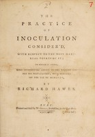 view The practice of inoculation consider'd ... to which is added, some interesting advice to the patient under his preparation; with remarks on the use of mercury / [Richard Hawes].