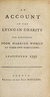 view An account of the Lying-in Charity for delivering poor married women at their own habitations : instituted 1757.
