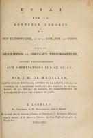 view Essai sur la nouvelle théorie du feu élémentaire, et de la chaleur des corps : avec la description des nouveaux thermometres, destinés particulierement aux observations sur ce sujet / par J.H. de Magellan.