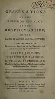 view Observations on the superior efficacy of the red Peruvian bark, in the cure of agues and other fevers : interspersed with occasional remarks on the treatment of other diseases by the same remedy