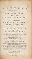 view Letters concerning the northern coast of the county of Antrim. : Containing a natural history of its basaltes: with an account of ... the antiquities, manners and customs of that country. The whole illustrated by an accurate map. ...