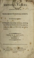 view Medical papers communicated to the Massachusetts Medical Society : To which are subjoined, extracts from various authors, containing some of the improvements, which have lately been made in physic and surgery.