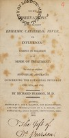 view Some observations on the present epidemic catarrhal fever, or influenza: chiefly in relation to its mode of treatment. To which are subjoined historical abstracts concerning the catarrhal fevers of 1762, 1775, and 1782 / By Richard Pearson.