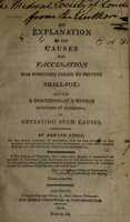 view An explanation of the causes why vaccination has sometimes failed to prevent smallpox: and also a description of a method confirmed by experience, of obviating such causes / [Edward Leese].
