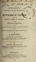 view Statements relative to the present prevalence of epidemic fever among the poorer classes of Glasgow : together with some suggestions, both for affording more adequate assistance to the sick, and for checking the farther progress of the contagion in a letter, addressed to the Honourable, the Lord Provost of Glasgow