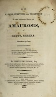 view On the nature, symptoms, and treatment of the different species of amaurosis, or gutta serena : illustrated by cases ... / By John Stevenson.