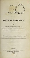 view Outlines of lectures on mental diseases / By Alexander Morison.