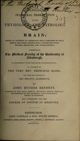 view Inaugural dissertation on the physiology and pathology of the brain. Being an attempt to ascertain what portions of the organ are more immediately connected with motion, sensation and intelligence / [John Hughes Bennett].