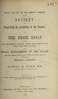 view Rules and list of the present members of the Society for Improving the Condition of the Insane : and the prize essay entitled The progressive changes which have taken place since the time of Pinel in the moral management of the insane, and the various contrivances which have been adopted instead of mechanical restraint