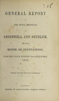 view General report of the Royal Hospitals of Bridewell and Bethlem, and of the House of Occupations, for the year ending 31st December, 1853 : printed for use of the governors