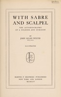 view With sabre and scalpel : the autobiography of a soldier and surgeon / by John Allan Wyeth.