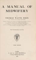 view A manual of midwifery / by Thomas Watts Eden.