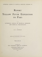 view Report of the yellow fever expedition to Parà of the Liverpool School of Tropical Medicine and Medical Parasitology / by H.E. Durham.