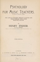 view Psychology for music teachers : the laws of thought applied to sounds and their symbols, with other relevant matter / by Henry Fisher.