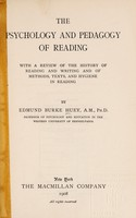 view The psychology and pedagogy of reading : with a review of the history of reading and writing and of methods, texts, and hygiene in reading / by Edmund Burke Huey.