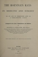 view The Roentgen rays in medicine and surgery as an aid in diagnosis and as a therapeutic agent designed for the use of practitioners and students / by Francis H. Williams.