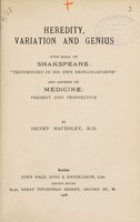 """view Heredity, variation and genius : with essay on Shakespeare, """"Testimonied in his own bringingsforth,"""" and address on Medicine, present and prospective / by Henry Maudsley."""