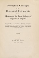 view Descriptive catalogue of the obstetrical instruments in the museum of the Royal College of Surgeons of England / compiled by Alban H.G. Doran.