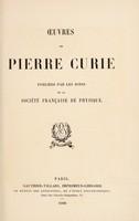 view Œuvres de Pierre Curie : publiées par les soins de la Société fran̨caise de physique.