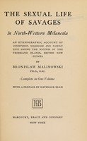view The sexual life of savages in north-western Melanesia : an ethnographic account of courtship, marriage and family life among the natives of Trobriand Islands, British New Guinea