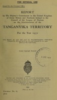 view Report by His Majesty's Government in the United Kingdom of Great Britain and Northern Ireland to the Council of the League of Nations on the administration of the Tanganyika Territory / issued by the Colonial Office.