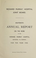 view Annual report on the work of the Richard Murray Hospital : 1940 / Richard Murray Hospital Joint Board.