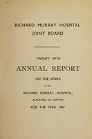 view Annual report on the work of the Richard Murray Hospital : 1947 / Richard Murray Hospital Joint Board.