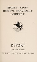 view Annual report : 1948-49 / Bromley Group Hospital Management Committee.