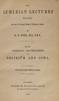 view The Lumleian lectures for 1850 ... On the pathology and treatment of delirium and coma / [Robert Bentley Todd].