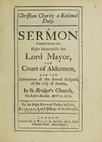 view Christian charity a rational duty. A sermon preach'd before the ... Lord Mayor, the Court of Aldermen, and the governours of the several hospitals of the City of London, in St. Bridget's church, on Easter-Monday, April 11. 1726 / By Richard Smalbroke.