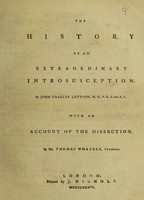 view The history of an extraordinary introsusception / By John Coakley Lettsom. With an account of the dissection by T. Whately.