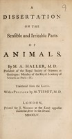view A dissertation on the sensible and irritable parts of animals / Translated from the Latin. With a preface by M. Tissot.