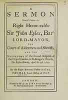 view A sermon preach'd before the Right Honourable Sir John Eyles, Bar̳t., Lord-Mayor, the Court of Aldermen and sheriffs, and the governours of the several hospitals of the City of London, in St. Bridget's Church, on Easter-Monday, April the 3rd 1727 / By ... Thomas, Lord Bishop of Ely.