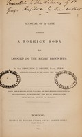 view An account of a case in which a foreign body was lodged in the right bronchus / [Sir Benjamin C. Brodie].
