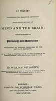 view An inquiry concerning the relative connexion which subsists between the mind and the brain: with remarks on phrenology and materialism: occasioned by opinions expressed by the Rev. R.W. Hamilton / [William Wildsmith].