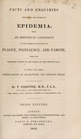 view Facts and enquiries respecting the source of epidemia, with an historical catalogue of the numerous visitations of plague, pestilence, and famine, from the earliest period of the world to the present day. To which are added, observations on quarantine and sanitary rules