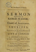 view The retributions of charity. A sermon preach'd before the Lord-Mayor ... aldermen ... and the governors of the serveral hospitals in the City of London, at St. Bridget's church, on April 7, 1735 ... / [Richard Reynolds].